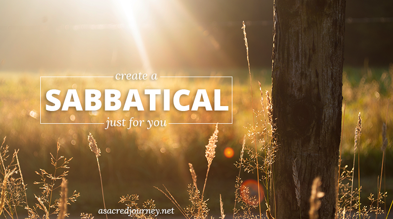 Create a Sabbatical Just for You » https://asacredjourney.net