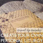 Travel Tip: Create Your Own Personal Liturgy