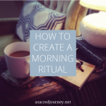 How to Create a Morning Ritual (+ a glimpse into my own)