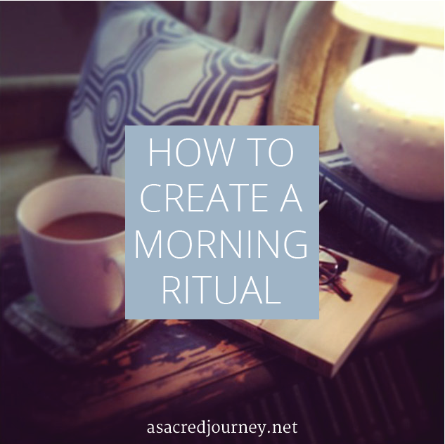 How to Create a Morning Ritual » asacredjourney.net