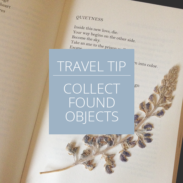 Travel Tip: Collect Found Objects » https://www.asacredjourney.net