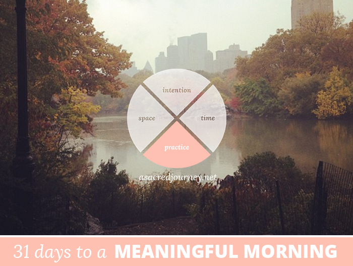 31 Days to a Meaningful Morning: So Many Practices, So Little Time...