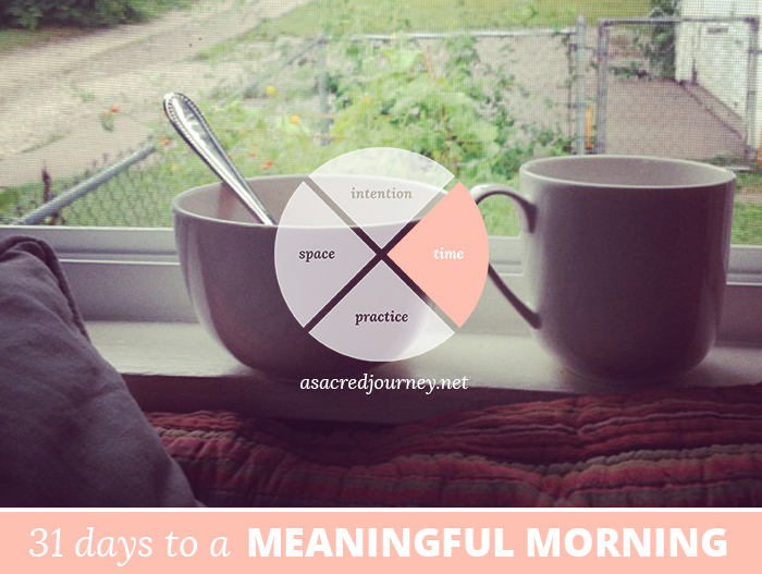 31 Days to a Meaningful Morning, Disclaimer Edition: For When You Really, Truly Don't Have the Time...