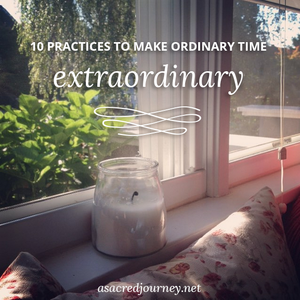 10 Practices to Make Ordinary Time Extraordinary