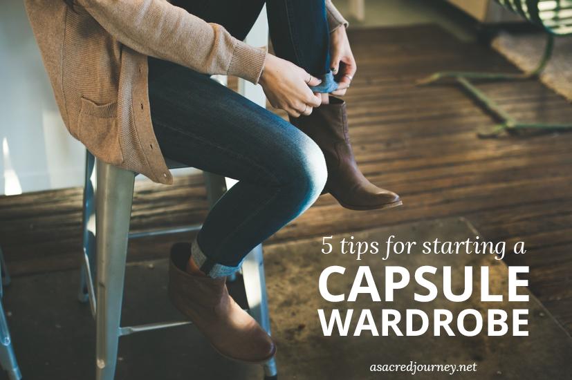 5 Tips for Starting a Capsule Wardrobe » https://asacredjourney.net