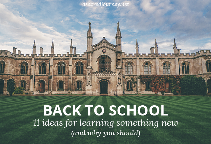 Back to School: 11 Ideas for Learning Something New » https://asacredjourney.net