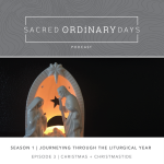 Sacred Ordinary Days Podcast, S1|E3: Christmas + Christmastide