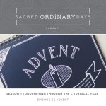 Sacred Ordinary Days Podcast, S1|E2: Advent