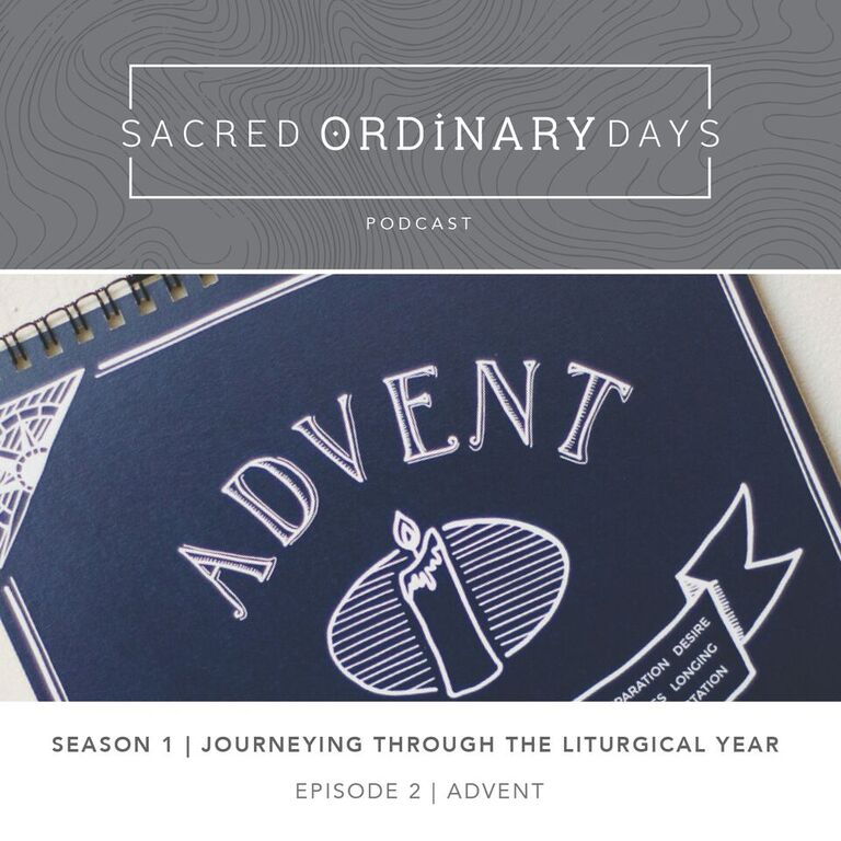 Sacred Ordinary Days Podcast, S1 | E2: Advent