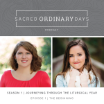 Introducing the Sacred Ordinary Days Podcast! Listen Now…