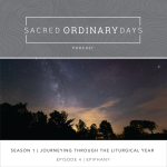 Sacred Ordinary Days Podcast, S1|E4: Epiphany