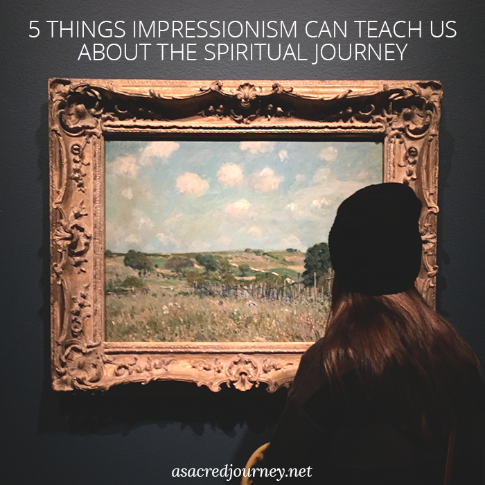 5 Things Impressionism Can Teach Us about the Spiritual Journey » https://asacredjourney.net
