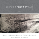 Sacred Ordinary Days Podcast, S1|E6: Ash Wednesday, Fasting, + the Season of Lent