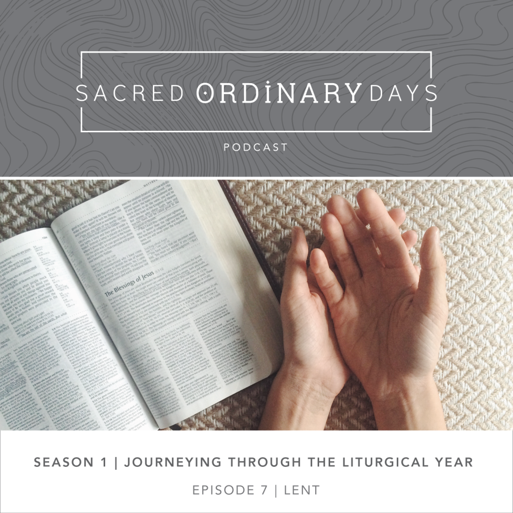 Sacred Ordinary Days Podcast, Season 1: Lent