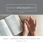 Sacred Ordinary Days Podcast, S1|E7: Lent + Prayer