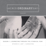 Sacred Ordinary Days Podcast, S1|E8: Lent & Almsgiving + A Webinar!