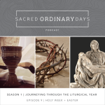 Sacred Ordinary Days Podcast, S1|E8: Holy Week & Easter Sunday