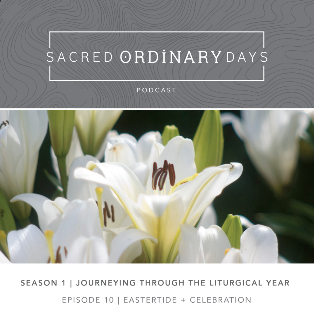 Sacred Ordinary Days Podcast, S!|E10: Eastertide and Celebration