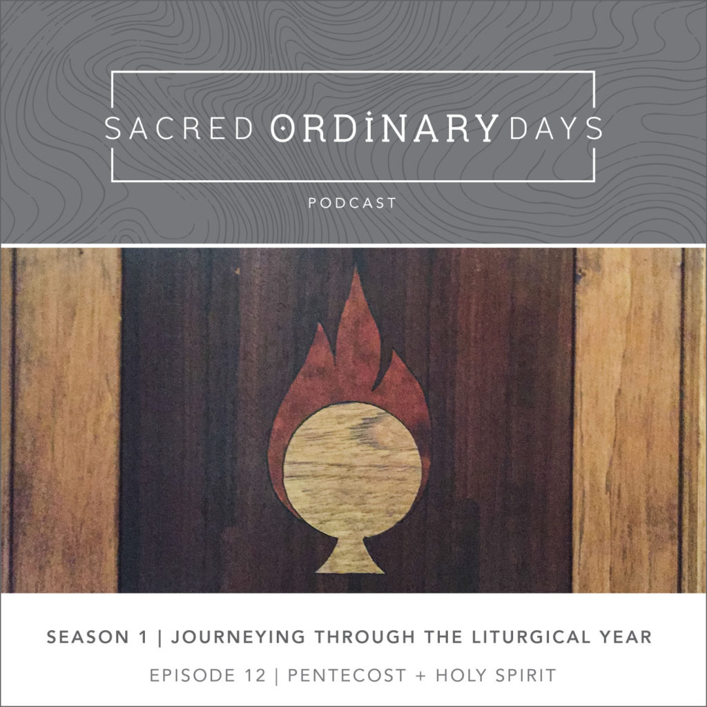 Sacred Ordinary Days Podcast, S1|E12: Pentecost + the Holy Spirt