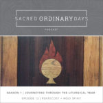 Sacred Ordinary Days Podcast, S1|E12: Pentecost + the Holy Spirit