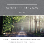 Sacred Ordinary Days Podcast, S1|E13: Ordinary Time + Vocation