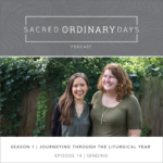 Sacred Ordinary Days Podcast, S1|E14: Sending + Travel Companions