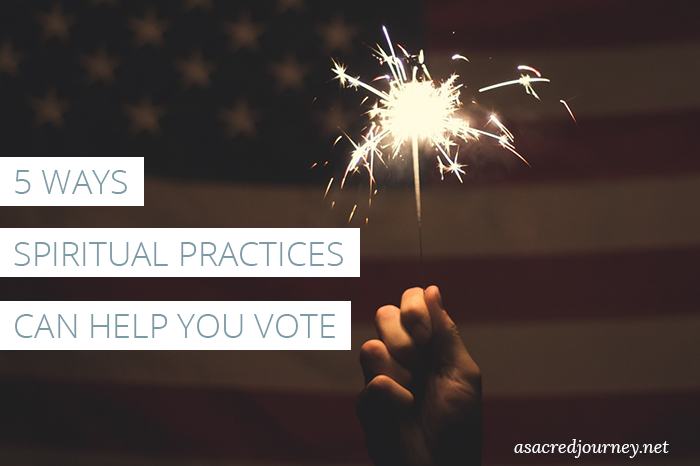 5 Ways that Spiritual Practices Can Help You Vote » asacredjourney.net
