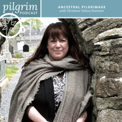 Pilgrim Podcast 04: Ancestral Pilgrimage with Christine Valters Paintner