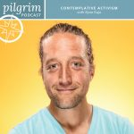 Pilgrim Podcast 02: Contemplative Activism with Ryan Kuja