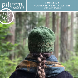 Pilgrim Podcast 05: Rewilding + Journeying with Nature with Mary DeJong