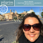 Pilgrim Podcast 09: Solo Travel + Crafting Meaningful Journeys with Amber Englund