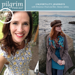 Pilgrim Podcast 10: (In)Fertility Journeys